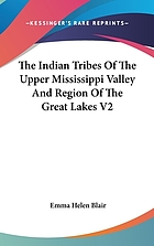 The Indian tribes of the upper Mississippi valley and region of the Great lakes as described by Nicolas Perrot, French commandant in the Northwest