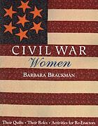 Civil War women : their quilts, their roles, activities for re-enactors