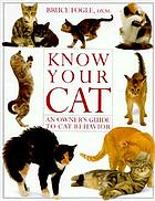 Know your cat : an owner's guide to cat behavior