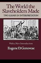 The world the slaveholders made : two essays in interpretation : with a new introduction