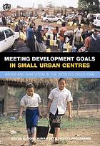Meeting development goals in small urban centres water and sanitation in the world's cities, 2006