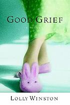 Good grief : a novel