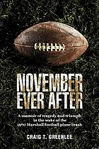 November ever after : a memoir of tragedy and triumph in the wake of the 1970 Marshall football plane crash