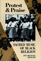 Protest & praise : sacred music of Black religion