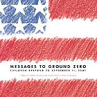 Messages to Ground Zero : children respond to September 11, 2001