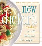 Better homes and gardens new dieter's cookbook : eat well, feel great, lose weight