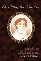 Breaking the chains : the crusade of Dorothea Lynde Dix