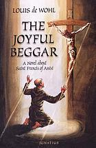 The joyful beggar; a novel of St. Francis of Assisi