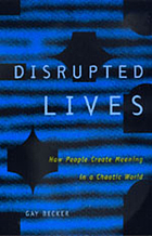 Disrupted lives : how people create meaning in a chaotic world