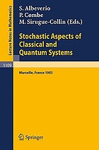 Stochastic aspects of classical and quantum systems : proceedings of the 2nd French-German Encounter in Mathematics and Physics, held in Marseille, France, March 28-April 1, 1983 Stochastic Aspects of Classical and Quantum Systems : Proceedings of the 2nd French-German Encounter in Mathematics and Physics, held in Marseille, France, March 28 - April 1, 1983