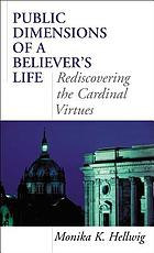 Public dimensions of a believer's life : rediscovering the cardinal virtues