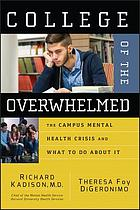 College of the overwhelmed : the campus mental health crisis and what to do about it