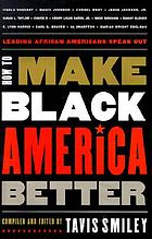 How to make Black America better : leading African Americans speak out