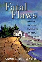 Fatal flaws : navigating destructive relationships with people with disorders of personality and character