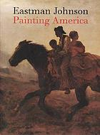 Eastman Johnson : painting America