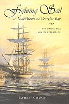 Fighting sail on Lake Huron and Georgian Bay : the War of 1812 and its aftermath