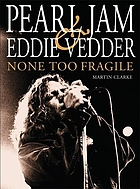 Pearl Jam and Eddie Vedder : none too fragile
