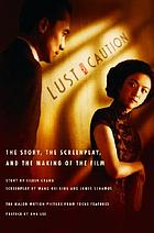 Lust, caution : the story, the screenplay, and the making of the film