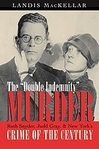 "The ""double indemnity"" murder : Ruth Snyder, Judd Gray, and New York's crime of the century"