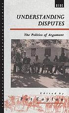 Understanding disputes : the politics of argument
