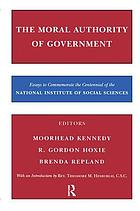 The moral authority of government : essays to commemorate the centennial of the National Institute of Social Sciences