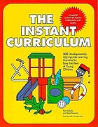 The instant curriculum : 500 developmentally appropriate learning activities for busy teachers of young children