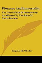 Dionysos and immortality : the Greek faith in immortality as affected by the rise of individualism