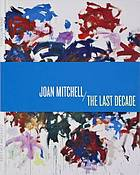 Joan Mitchell : the last decade