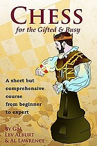 Chess for the gifted and busy : a short but comprehensive course-- from beginner to expert