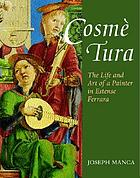 Cosme Tura : the life and art of a painter in Estense Ferrara