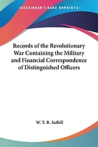 Records of the revolutionary war : containing the military and financial correspondence of distinguished officers; names of the officers and privates of regiments, companies, and corps, with the dates of their commissions and enlistments; general orders of Washington, Lee, and Greene, at Germantown and Valley Forge; with a list of distinguished prisoners of war; the time of their capture, exchange, etc. To which is added the half-pay acts of the Continental congress; the revolutionary pension laws; and a list of the officers of the Continental army who acquired the right to half-pay, commutation, and lands