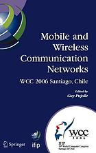 Mobile and wireless communication networks IFIP 19th World Computer Congress, TC-6, 8th IFIP/IEEE Conference on Mobile and Wireless Communications Networks, August 20-25, 2006, Santiago, Chile