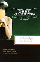 Grey Gardens : the musical : the complete book and lyrics of the Broadway musical