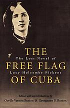 The free flag of Cuba : the lost novel of Lucy Holcombe Pickens
