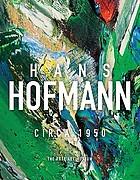 Hans Hofmann, circa 1950 : [January 14 - April 5, 2009]