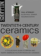 Miller's twentieth-century ceramics : a collector's guide to British and North American factory-produced ceramics