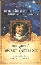 Descartes' secret notebook : a true tale of mathematics, mysticism, and the quest to understand the universe