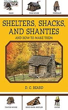 Shelters, shacks, and shanties and how to build them