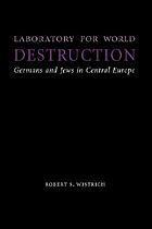 Laboratory for world destruction : Germans and Jews in Central Europe