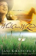 What once we loved : a sisterhood of friendship and faith