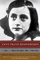 Anne Frank remembered : the story of the woman who helped to hide the Frank familyAnne Frank remembered : the story of Miep Gies who helped to hide the Frank family