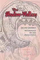 The shadow-walkers : Jacob Grimm's mythology of the monstrous