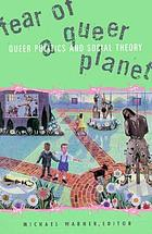 Fear of a queer planet : queer politics and social theory