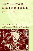 Civil War sisterhood : the U.S. Sanitary Commission and women's politics in transition
