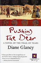 Pushing the bear : a novel of the Trail of Tears