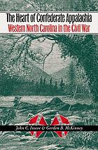 The heart of Confederate Appalachia : western North Carolina in the Civil War