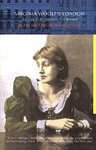 Virginia Woolf's London : a guide to Bloomsbury and beyond