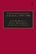 Confessionalization in Europe, 1555-1700 : essays in honor and memory of Bodo Nischan