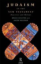 Judaism in the New Testament : practices and beliefs