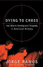 Dying to cross : the worst immigrant tragedy in American history